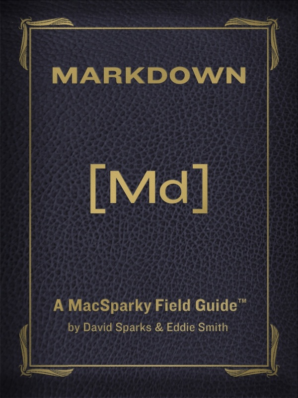 MacSparky's Field Guide to Markdown