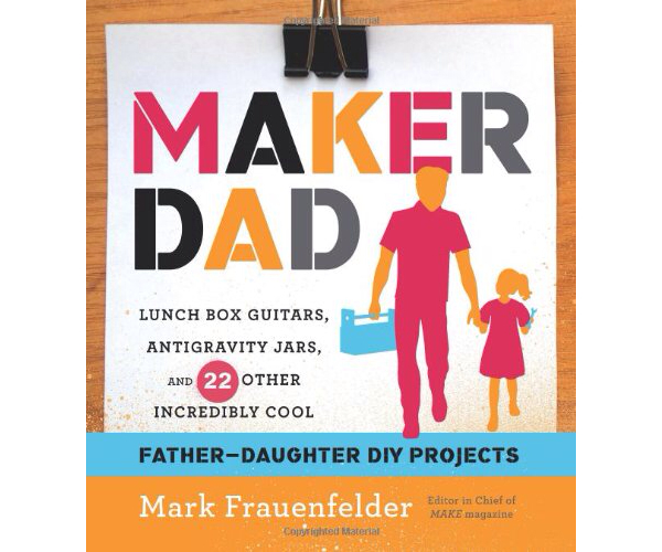 'Maker Dad' by Mark Frauenfelder