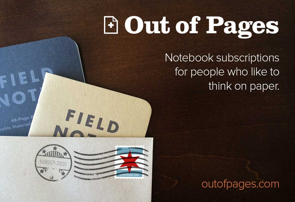 Featured Sponsor: Out of Pages. Subscribe to notebooks.