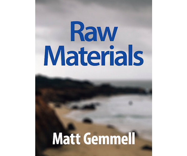 'Raw Materials: Collected Essays' by Matt Gemmell