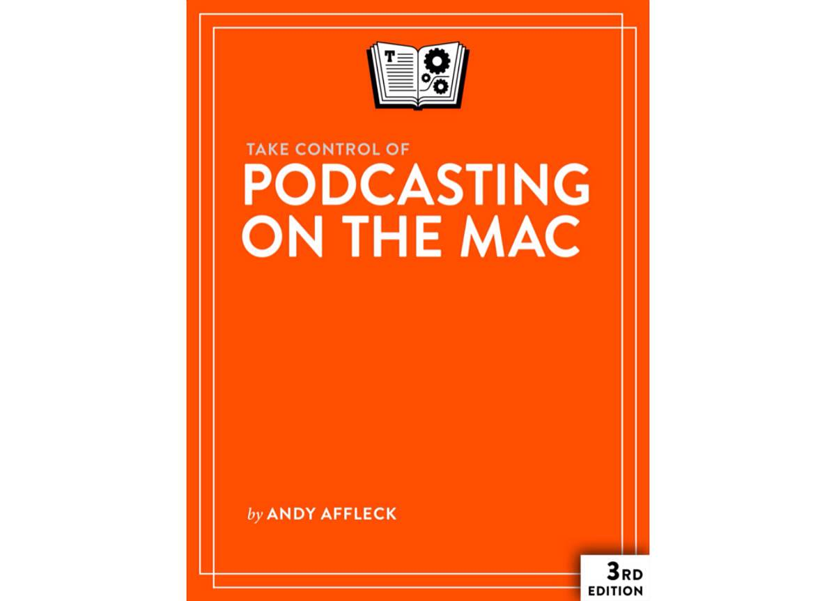 'Take Control of Podcasting on the Mac' by Andy Affleck