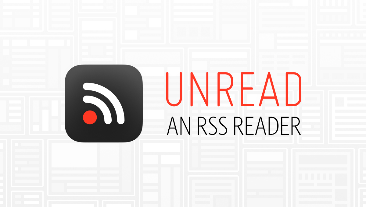 Featured Sponsor: Unread, an RSS Reader – New Version Available Now